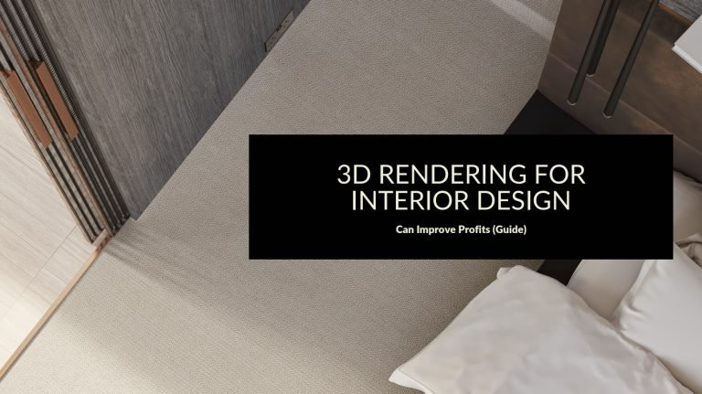 How 3D rendering for Interior Design can Improve Profits (Guide)