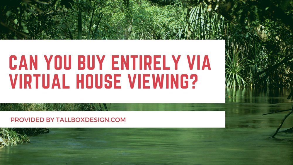 Can You Buy Entirely via Virtual House Viewing?